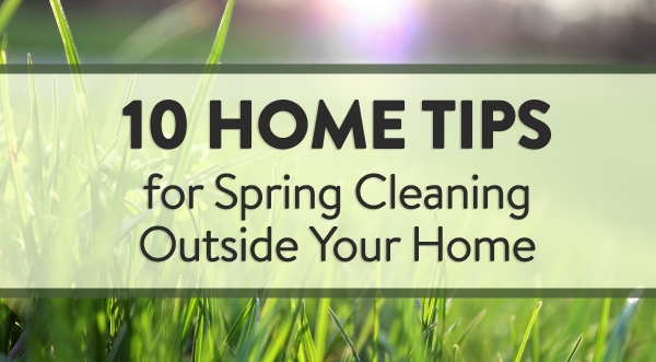 10 Home Tips for Spring Cleaning Outside Your Home